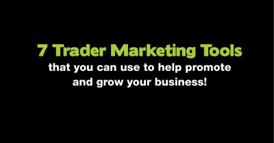 7 Trader Marketing Tools that you can use to help promote and grow your business!